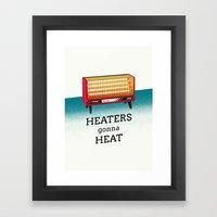 Heaters gonna heat Framed Art Print