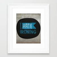 I hate ironing! Framed Art Print