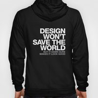 DESIGN WON'T SAVE THE WO… Hoody