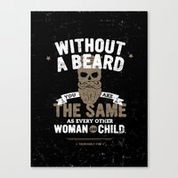 WITHOUT A BEARD YOU ARE THE SAME AS EVERY OTHER WOMAN AND CHILD. Canvas Print