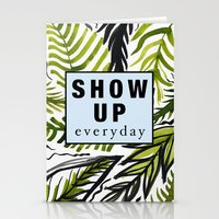 Show up Everyday  Stationery Cards
