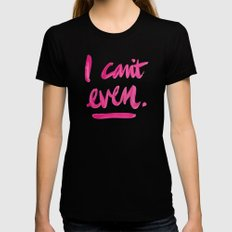 I Can't Even – Pink In… Womens Fitted Tee Black SMALL