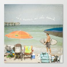 It's better at the beach Canvas Print