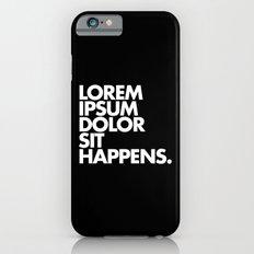LOREM IPSUM DOLOR SIT HAPPENS iPhone 6s Slim Case