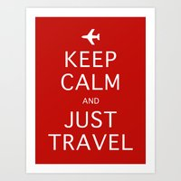 Keep Calm and Just Travel Art Print
