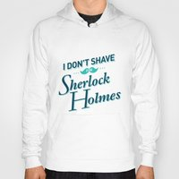 I Don't Shave For Sherlo… Hoody