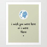 I Wish You Were Here Or I Were There Art Print