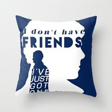 I don't have friends Throw Pillow