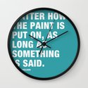 It Doesn't Matter how the Paint is put on, as long as Something is Said. Wall Clock