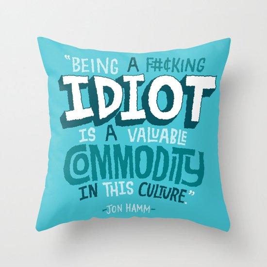 Idiot Commodity Throw Pillow