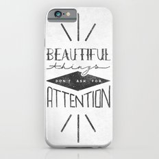 Beautiful Things Don't Ask For Attention Slim Case iPhone 6s