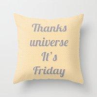 Thanks Universe It's Fri… Throw Pillow