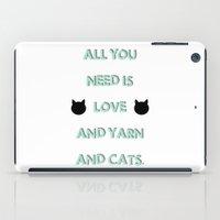 All You Need Is Love, Yarn, & Cats. iPad Case