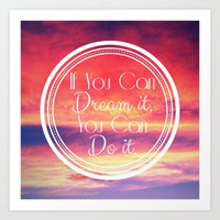 If You Can Dream It, You… Art Print