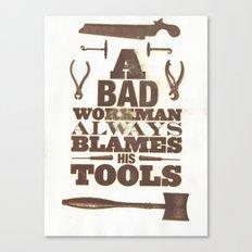 A Bad Workman Always Blames His Tools Canvas Print