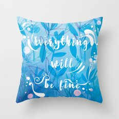 Everything Will Be Fine Throw Pillow