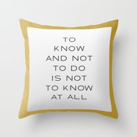 To Know And Not To Do Is… Throw Pillow