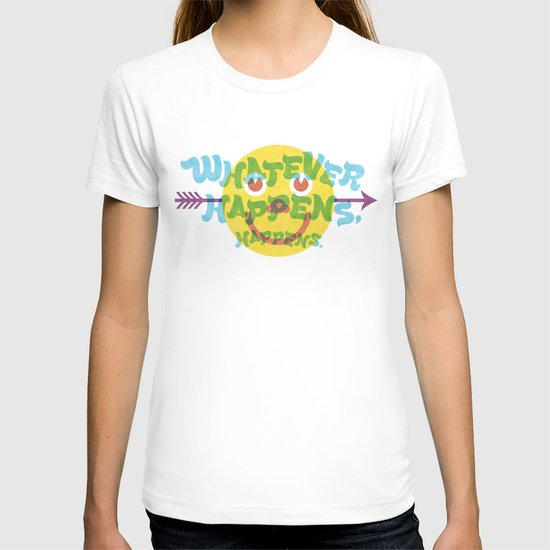 Whatever Happens, Happens. T-shirt