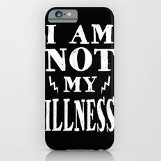 I Am Not My Illness - Print Slim Case iPhone 6s