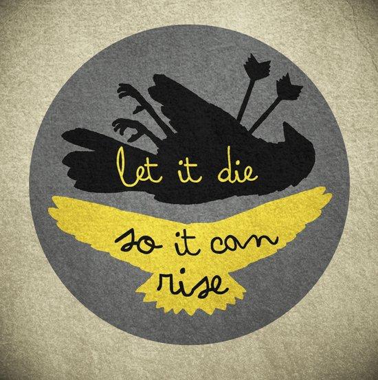 Let It Die So It Can Rise Art Print