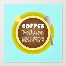 CoffeeBeforeTalkie Canvas Print