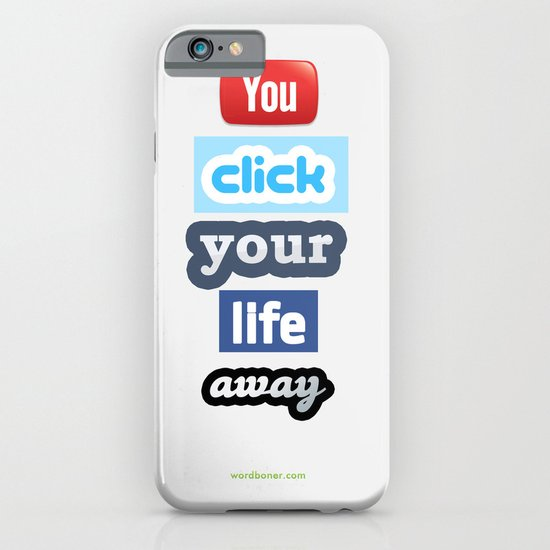 You Click Your Life Away iPhone & iPod Case