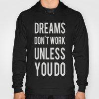 Dreams Don't Work Unless… Hoody