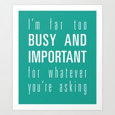 Busy and Important Art Print