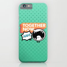 Together Now... AAH! Slim Case iPhone 6s