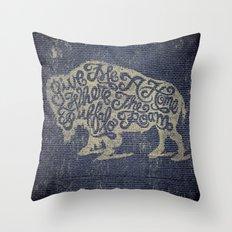 Give Me A Home Where the Buffalo Roam Throw Pillow