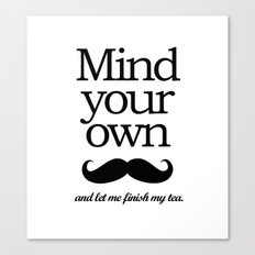 Mind your own... Canvas Print