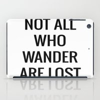 not all who wander are lost iPad Case