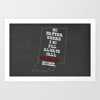 No Matter Where I Go I'll Always Call INDIANA Home. Art Print