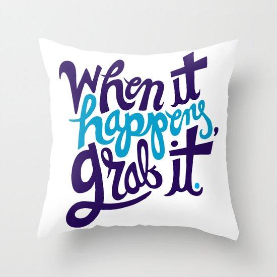 When it happens, grab it. Throw Pillow