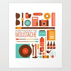 Everything But The Moustache Art Print