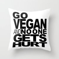 GO VEGAN AND NO ONE GETS HURT Throw Pillow