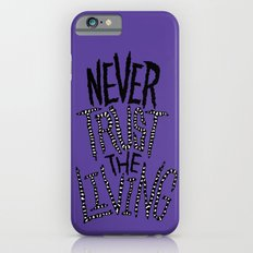 Never Trust the Living! iPhone 6s Slim Case