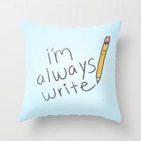 I'm Always Write! Throw Pillow