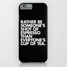 Rather Be Someone's Shot of Espresso Slim Case iPhone 6s