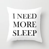 I NEED MORE SLEEP Throw Pillow