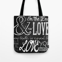 & In the end, the love you take; Lyric Quote. Tote Bag