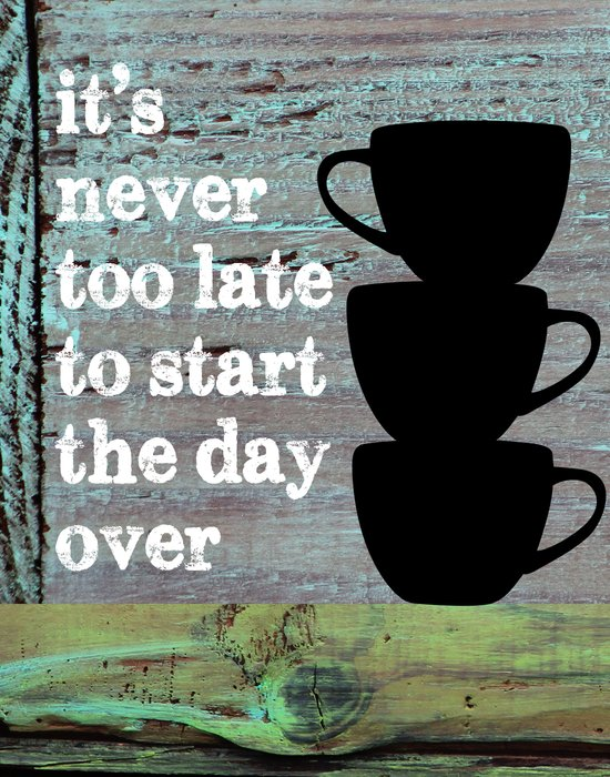 It's Never Too Late - Kitchen Print - Coffee Lovers Art Print