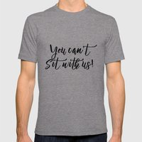 You Can't Sit With Us! Mens Fitted Tee Tri-Grey SMALL