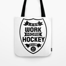 Less work more hockey Tote Bag