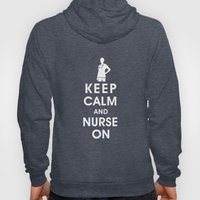 Keep Calm and Nurse On (For the love of nursing) Hoody
