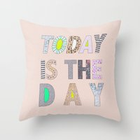 Today is The Day Throw Pillow