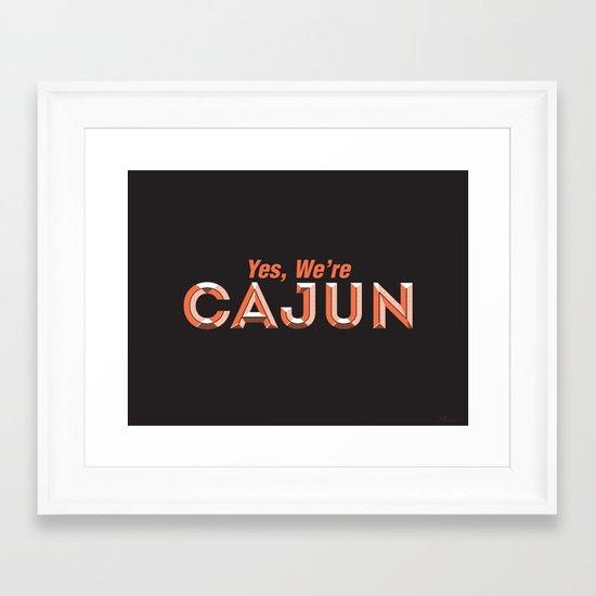 Yes, We're Cajun Framed Art Print
