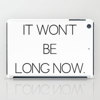 It Won't Be Long... iPad Case