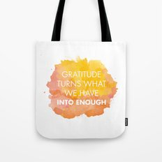 Gratitude turns what we have into enough Tote Bag
