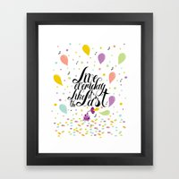 Live everyday like it's the last Framed Art Print